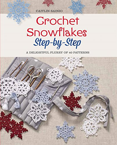 (Crochet Snowflakes Step-by-Step: A Delightful Flurry of 40 Patterns for Beginners (Knit & Crochet))