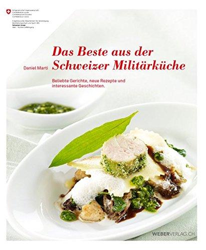 Das Beste aus der Schweizer Militärküche (Taschenbuch): Beliebte Gerichte, neue Rezepte und interessante Geschichten