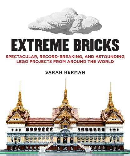 Extreme Bricks: Spectacular, Record-Breaking, and Astounding LEGO Projects from around the World ()