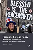 Faith and Foreign Policy : The Views and Influence of U. S. Christians and Christian Organizations, Rock, Stephen R., 0826423205