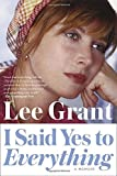 I Said Yes to Everything: A Memoir by Lee Grant (2015-06-30)