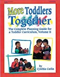 More Toddlers Together: The Complete Planning Guide for a Toddler Curriculum, Vol. II