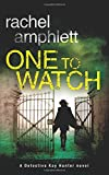 One to Watch: A Detective Kay Hunter novel: Volume 3 (Detective Kay Hunter crime thriller series)