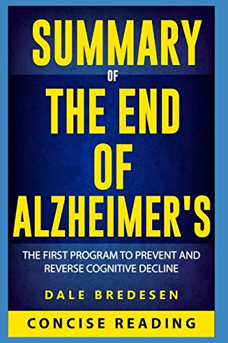 Summary Of The End Of Alzheimers  The First Program To Prevent And Reverse Cognitive Decline By Dale Bredesen