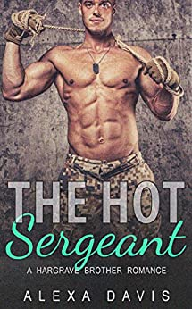 The Hot Sergeant (Second Chance Military Romance) (Hargrave Brothers - Book #2) by [Davis, Alexa]
