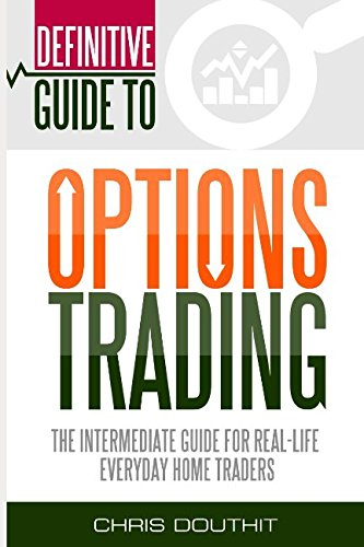 Download Definitive Guide To Options Trading: The Intermediate Guide For Real-Life Everyday Home Traders pdf epub