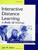 Interactive Distance Learning in PreK-12 Settings, Jan M. Yates, 1563088207