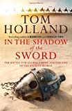 In The Shadow Of The Sword: The Battle for Global Empire and the End of the Ancient World by Holland, Tom (2012) Hardcover