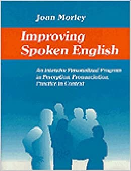 Book Improving Spoken English: An Intensive Personalized Program in Perception, Pronunciation, Practice in Context by Joan Morley (1979-08-30)
