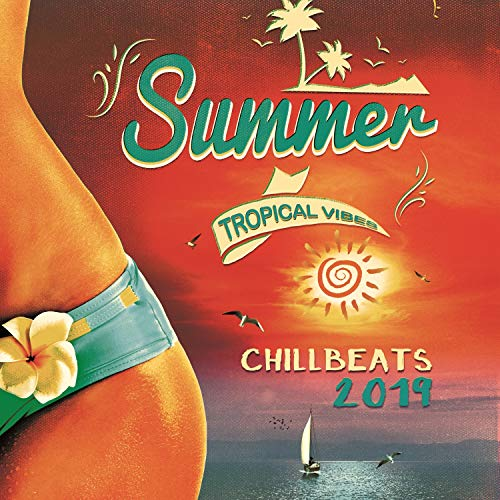 Summer Tropical Vibes: ChillBeats2019 - House Music Non Stop, Beach Lounge del Mar & White Sand, Blue Ocean and Colorful Cocktails