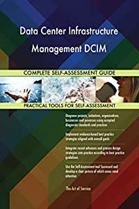 Data Center Infrastructure Management DCIM All-Inclusive Self-Assessment - More than 640 Success Criteria, Instant Visual Insights, Spreadsheet Dashboard, Auto-Prioritized for Quick Results