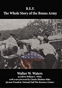 B.E.F.: The Whole Story of the Bonus Army (with a foreword by Charles Sheehan-Miles)