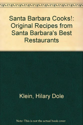 Santa Barbara Cooks!: Original Recipes from Santa Barbara's Best Restaurants