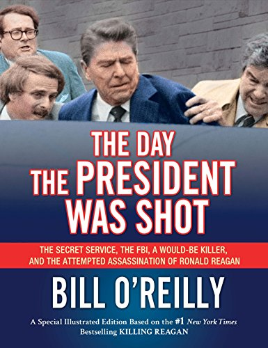 The Day the President Was Shot: The Secret Service, the FBI, a Would-Be Killer, and the Attempted Assassination of Ronald Reagan (Day Shot)