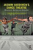 Jasmin Vardimon's Dance Theatre: Movement, memory and metaphor