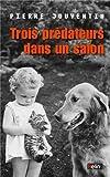vignette de 'Trois prédateurs dans un salon (Pierre Jouventin)'