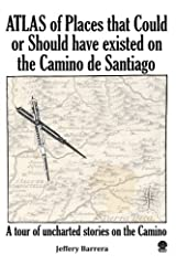 Atlas of Places that Could or Should have existed on the Camino de Santiago Paperback