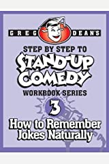 Step By Step to Stand-Up Comedy, Workbook Series: Workbook 3: How to Remember Jokes Naturally Paperback – August 6, 2013 Paperback