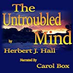 The Untroubled Mind | Herbert J Hall