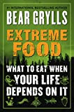Extreme Food: What to Eat When Your Life Depends on It