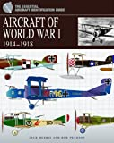 Aircraft of World War 1: 1914-1918 (The Essential Aircraft Identification Guide)