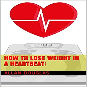 How to Lose Weight in a Heartbeat Audiobook