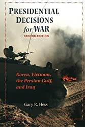 Presidential Decisions for War: Korea, Vietnam, the Persian Gulf, and Iraq (The American Moment)