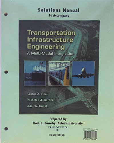 Solutions Manual To Accompany: Transportation Infrastructure Engineering: A Multi-Modal Integration