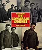 The Commissar Vanishes: The Falsification of Photographs and Art in Stalin?s Russia New Edition by David King (2014-09-02)