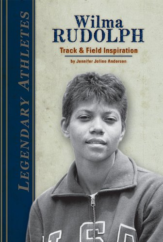 Wilma Rudolph: Track & Field Inspiration (Legendary Athletes)