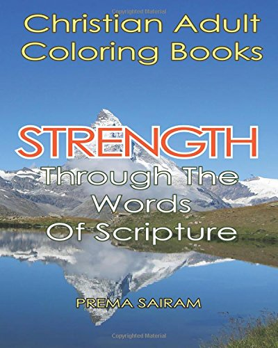 Christian Adult Coloring Books:Strength Through The Words Of Scripture: A Caring Book of Inspirational Quotes And Color-In Images for Grown-Ups of ... Christian Activity Journals) (Volume 4)