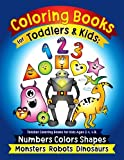 img - for Coloring Books for Toddlers & Kids: Toddler Coloring Books for Kids Ages 2-4,4-8: Numbers Colors Shapes Monsters Robots Dinosaurs: Coloring Learning Activity Book for Kids,Preschool Workbooks book / textbook / text book