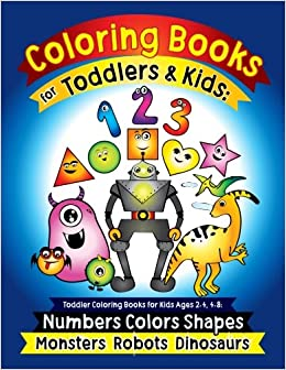 Coloring Books For Toddlers Kids Toddler Ages 2 4 8 Numbers Colors Shapes Monsters Robots Dinosaurs Learning