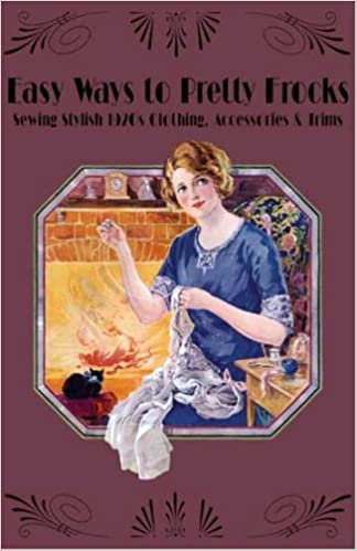 1920s Fashion Books, 20s Fashion History Easy Ways to Pretty Frocks -- Sewing Stylish 1920s Clothing Trims and Accessories  AT vintagedancer.com