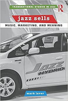 Book Jazz Sells: Music, Marketing, and Meaning (Transnational Studies in Jazz) by Mark Laver (2015-03-03)