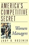 America's Competitive Secret: Women Managers by Rosener, Judy B. Reprint edition (1997) Paperback