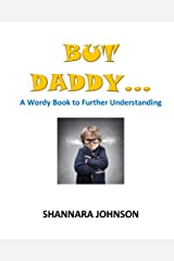 But Daddy...: A Wordy Book to Further Understanding (Wordy Books 1) Kindle Edition