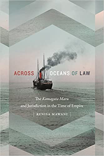 Across Oceans of Law The Komagata Maru and Jurisdiction in the Time of Empire