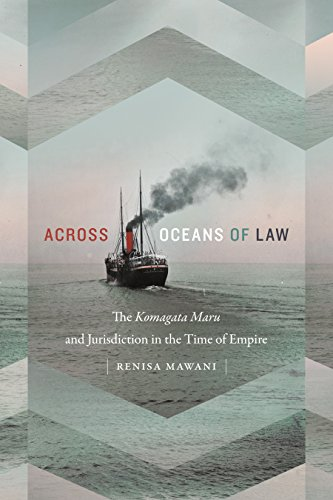 Across Oceans of Law: The Komagata Maru and Jurisdiction in the Time of Empire (Global and Insurgent Legalities) from Duke University Press Books