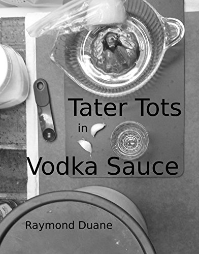 Tater Tots in Vodka Sauce: Tales of Hungry Exploration (Refrigerator Salsa Recipe)