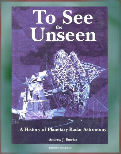 Sp Radar (To See the Unseen: A History of Planetary Radar Astronomy - A Comprehensive History of Radar Observations of Venus, Mars, Comets, Asteroids, the Magellan Mission, Arecibo Observatory (NASA)