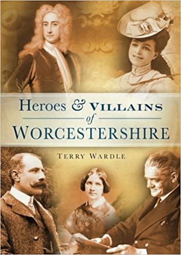 Heroes & Villains of Worcestershire