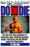 Do or Die: For the First Time, Members of America's Most Notorious Gangs - the Crips and the Bloods - Speak for Themselves