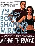 12-Day Body Shaping Miracle, Michael Thurmond, 044669827X