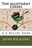 The Allotment Cooks: A-Z Recipe Book