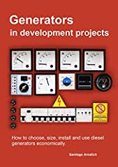 Generators are an essential part of many projects and give rise to a very significant expenditure. This book introduces you to them from the management perspective. It is not about turning you into an electrician or a mechanic but about choos...
