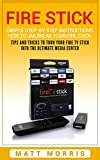 Fire Stick: Simple Step-By- Step Instructions How To Jailbreak Your Fire Stick: Tips And  Tricks To Turn Your Fire TV Stick Into The Ultimate Media Center