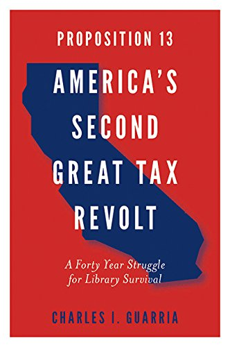 Proposition 13 – America's Second Great Tax Revolt: A Forty Year Struggle for Library Survival (English Edition)