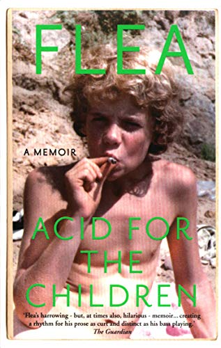 Acid For The Children The Autobiography Of Flea The autobiography of Flea, the Red Hot Chili Peppers le