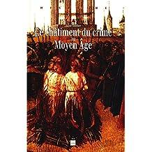Le châtiment du crime au Moyen Âge: xiie-xvie siècles (Histoire) (French Edition)